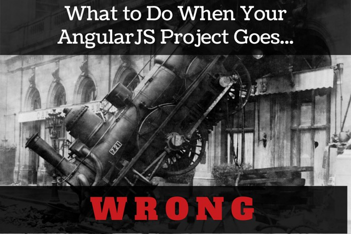 AngularJS - What to Do When Your Project Goes Wrong